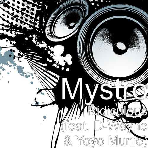 Ridiculous (feat. D-Wayne & Yoyo Munie) by Mystro