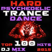 Hard Psychedelic Trance Dance Top 100 Hits DJ Mix 2015 by Various Artists