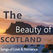 The Beauty of Scotland: Songs of Love & Romance by Various Artists