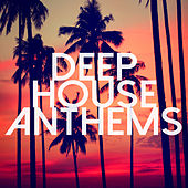 Deep House Anthems by Various Artists