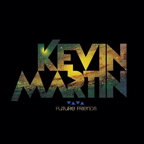 Future Friends by Kevin Martin