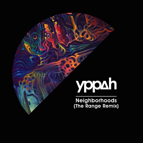 Neighborhoods (The Range Remix) by Yppah