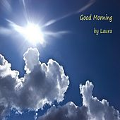 Good Morning by Laura
