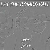 Let the Bombs Fall by John Jones