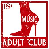 Adult Club Music 18+ by Various Artists