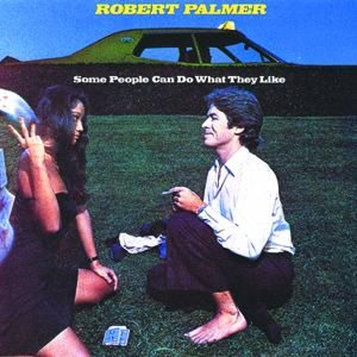 Some People Can Do What They Like by Robert Palmer