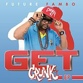 Get Crunk by Future Fambo