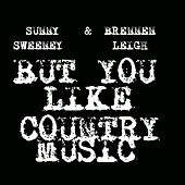 But You Like Country Music by Sunny Sweeney