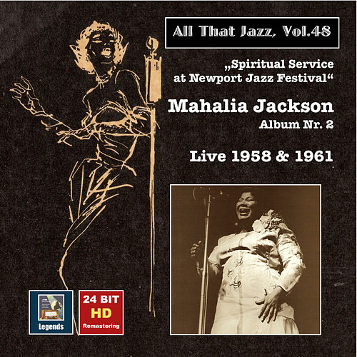 All That Jazz, Vol. 48: Mahalia Jackson – Spiritual Service at Newport Jazz Festival (24 Bit HD Remastering 2015) by Mahalia Jackson