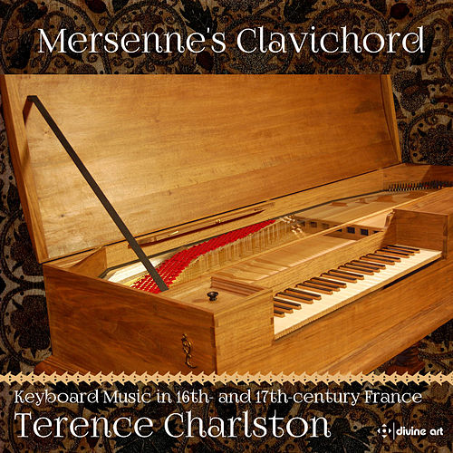 Mersenne's Clavichord: Keyboard Music in 16th & 17th Century France by Terence Charlston