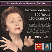Le monde de la chanson, Vol. 10: Edith Piaf – The Centennial Album – 100 Years, 100 Chansons (24 Bit HD Remastering 2015) by Edith Piaf