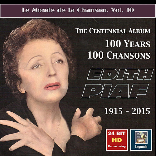 Le monde de la chanson, Vol. 10: Edith Piaf – The Centennial Album – 100 Years, 100 Chansons (24 Bit HD Remastering 2015) von Edith Piaf