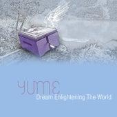Dream Enlightening the World by Yume