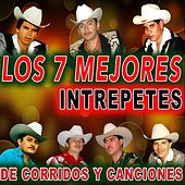 Los 7 Mejores Intrepetes de Corridos y Canciones by Various Artists
