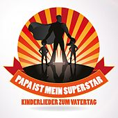 Papa ist mein Superstar: Kinderlieder zum Vatertag by Various Artists