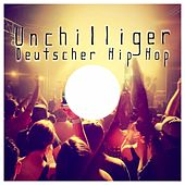 Unchilliger Deutscher Hip Hop by Various Artists