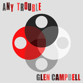 Glen Campbell by Any Trouble