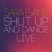 Shut up and Dance (Live) by Sara Evans