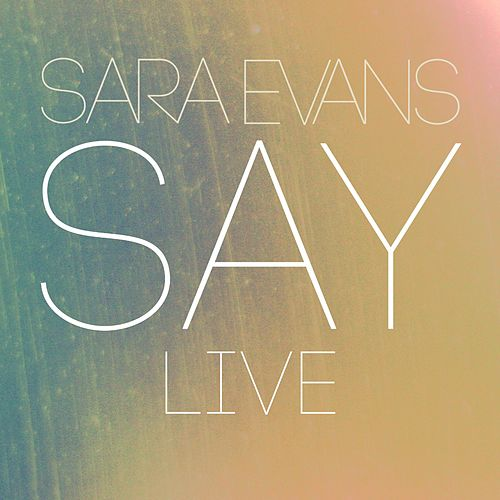 Say (Live) by Sara Evans