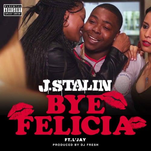 Bye Felicia (feat. L'Jay) - Single by J-Stalin