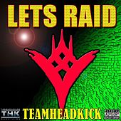 Lets Raid by Teamheadkick