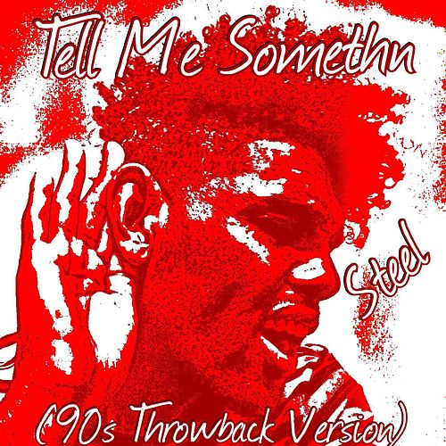 Tell Me Somethn ('90s Throwback Version) by Steel