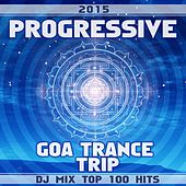 Progressive Goa Trance Trip DJ Mix Top 100 Hits 2015 by Various Artists
