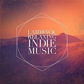 Laidback Relaxing Indie Music by Various Artists