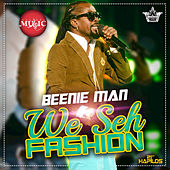 We Seh Fashion - Single by Beenie Man