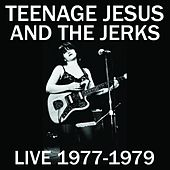 Live 1977-1979 by Teenage Jesus And The Jerks