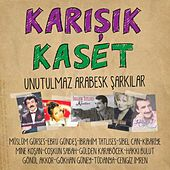 Karışık Kaset (Unutulmaz Arabesk Şarkılar) by Various Artists