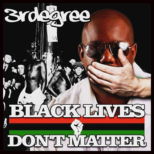 Black Lives Don't Matter - Single by 3RDegree