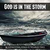 God Is in the Storm (14 Inspirational Songs in Troubled Times) by Various Artists