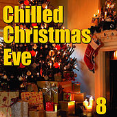 Chilled Christmas Eve, Vol. 8 by Various Artists