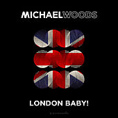 London Baby! by Michael Woods