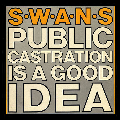 Public Castration Is A Good Idea (Live) by Swans