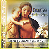 Through His Mother's Eyes by Jubilate Deo Chorale...