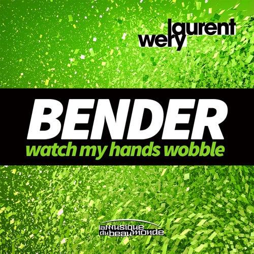 Bender (Watch My Hands Wobble) by Laurent Wery