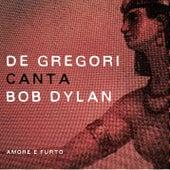 De Gregori canta Bob Dylan - Amore e furto by Francesco de Gregori