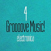 Groooove Music! Electronica, Vol. 4 by Various Artists