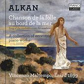 Alkan: Chanson de la folle au bord de la mer (A Collection of Eccentric Piano Works) by Vincenzo Maltempo