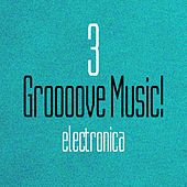 Groooove Music! Electronica, Vol. 3 by Various Artists