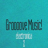 Groooove Music! Electronica, Vol. 2 by Various Artists
