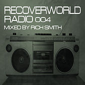 Recoverworld Radio 004 (Mixed by Rich Smith) by Various Artists
