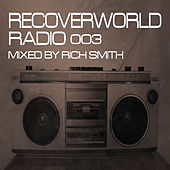 Recoverworld Radio 003 (Mixed by Rich Smith) by Various Artists
