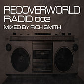 Recoverworld Radio 002 (Mixed by Rich Smith) by Various Artists