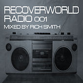 Recoverworld Radio 001 (Mixed by Rich Smith) by Various Artists