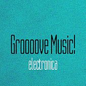 Groooove Music! Electronica by Various Artists