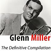 The Definitive Compilation (The Classic Hits Remastered) by Glenn Miller