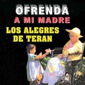 Ofrenda a Mi Madre by Los Alegres de Teran